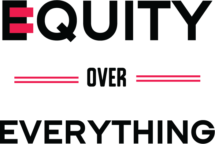 EQUITY OVER EVERYTHING