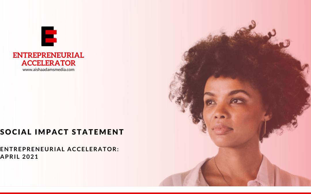 The Entrepreneurial Accelerator: April 2021 Impact Report